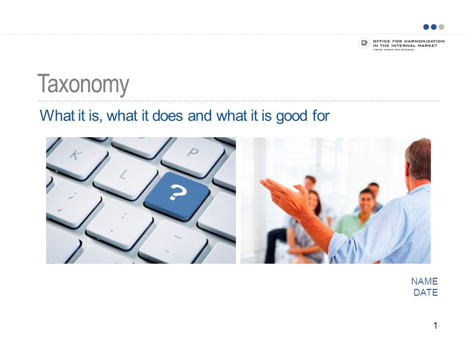 Taxonomy NAME DATE 1 What it is, what it does and what it is good for