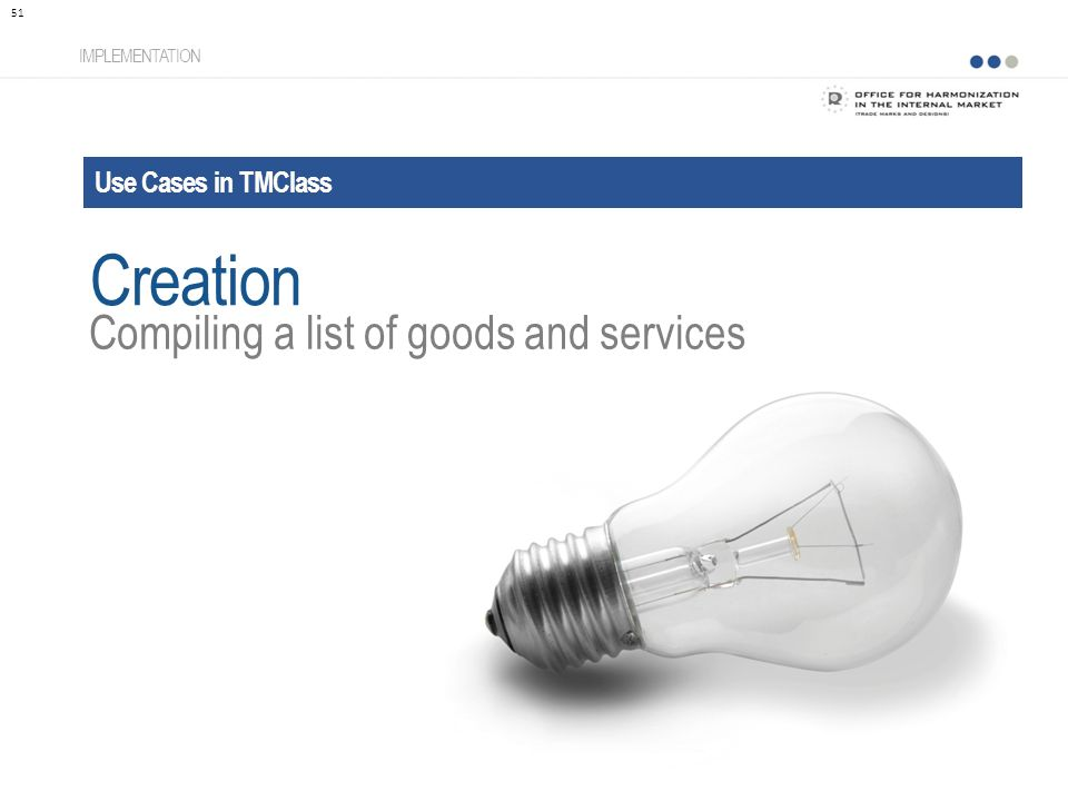 Use Cases in TMClass IMPLEMENTATION Compiling a list of goods and services 51 Creation