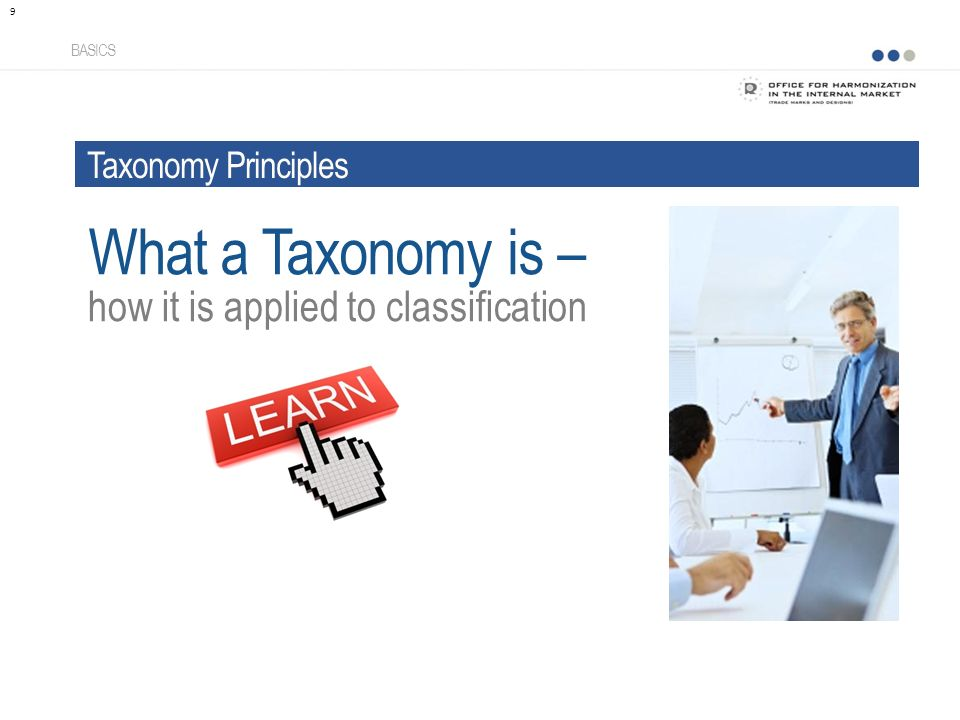 how it is applied to classification What a Taxonomy is – BASICS 9 Taxonomy Principles