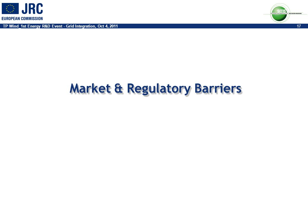 TP Wind_1st Energy R&D Event - Grid Integration, Oct 4, 201117 Market & Regulatory Barriers