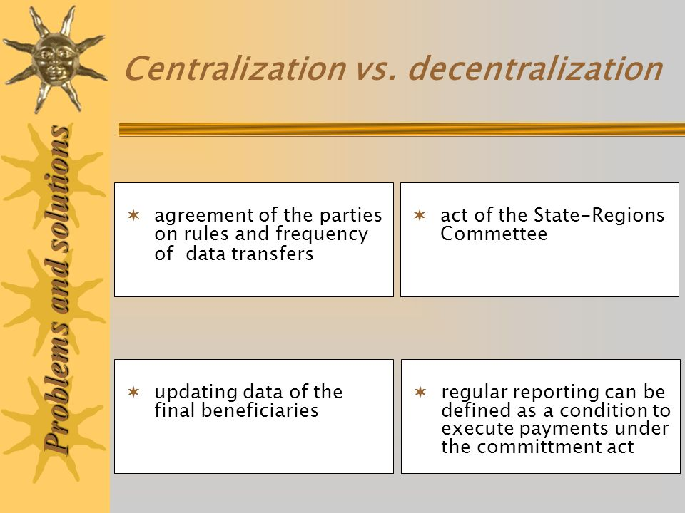 Centralization vs. decentralization Problems and solutions act of the State-Regions Commettee regular reporting can be defined as a condition to execu