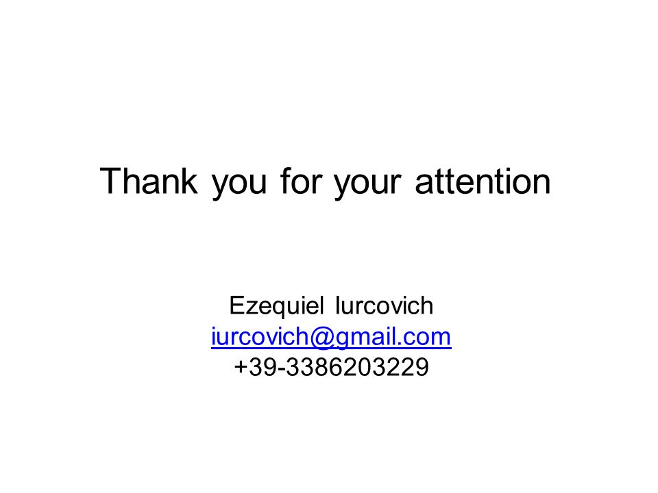 Thank you for your attention Ezequiel Iurcovich iurcovich@gmail.com +39-3386203229