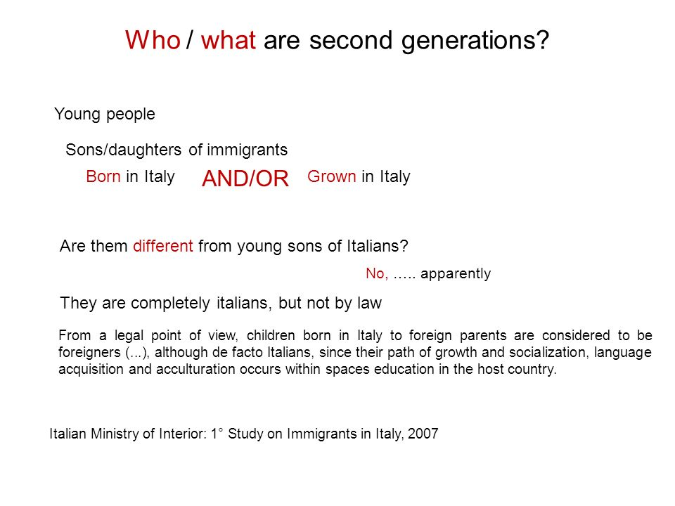 Second generation of immigration First generation of Italians or Us Foreign nationals living in Italy – Jan 2013 Italian population – Jan 2013 60,6 million 3,5 million Us +10 Years Foreign nationals living in Italy – Jan 2013 Italian population – Jan 201362,7 million 7,6 million Foreign nationals living in Italy – Jan 2013 Italian population – Jan 2013 61,8 million 13,8 million Our heirs on 200° Anniversary of Italian Unification Source: ISTAT, Regional population forecast for 2065 1,0 million 76% born in Italy 2,2 million 4,1 million second generation