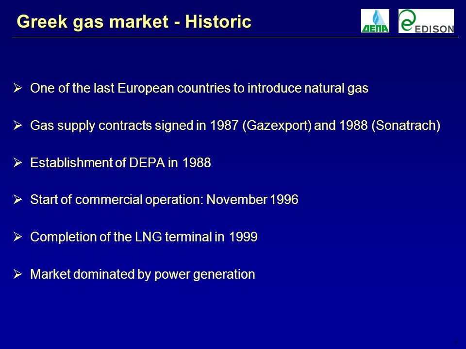 4 Greek gas market - Historic One of the last European countries to introduce natural gas Gas supply contracts signed in 1987 (Gazexport) and 1988 (Sonatrach) Establishment of DEPA in 1988 Start of commercial operation: November 1996 Completion of the LNG terminal in 1999 Market dominated by power generation