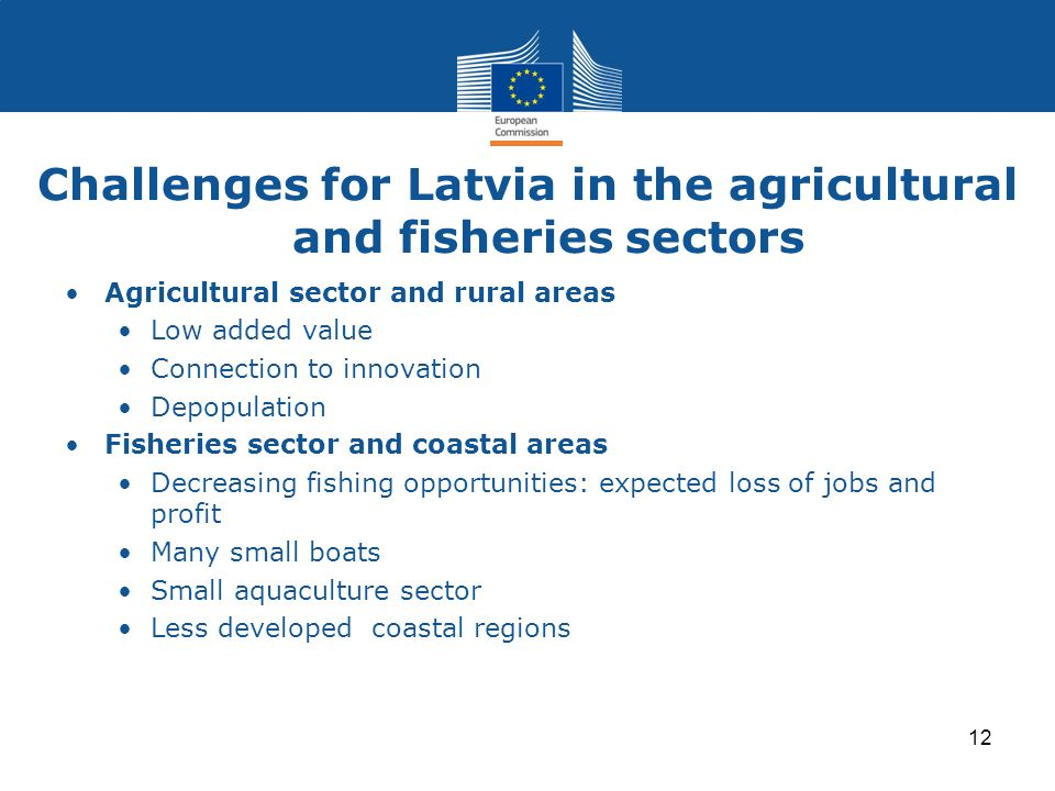 Challenges for Latvia in the agricultural and fisheries sectors Agricultural sector and rural areas Low added value Connection to innovation Depopulat