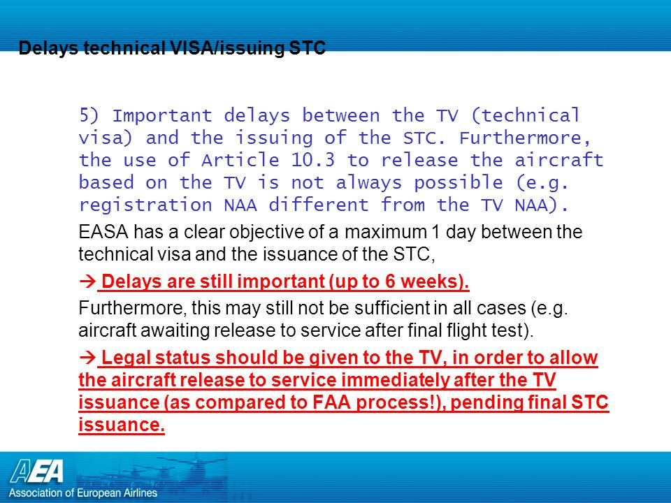Delays technical VISA/issuing STC 5) Important delays between the TV (technical visa) and the issuing of the STC.