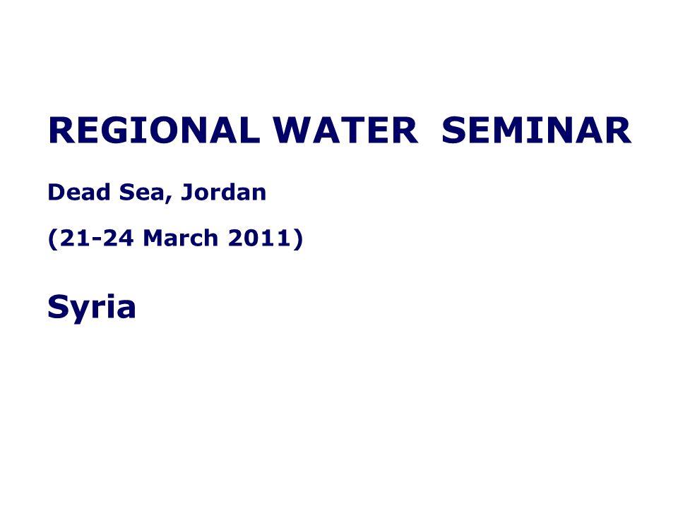 REGIONAL WATER SEMINAR Dead Sea, Jordan (21-24 March 2011) Syria