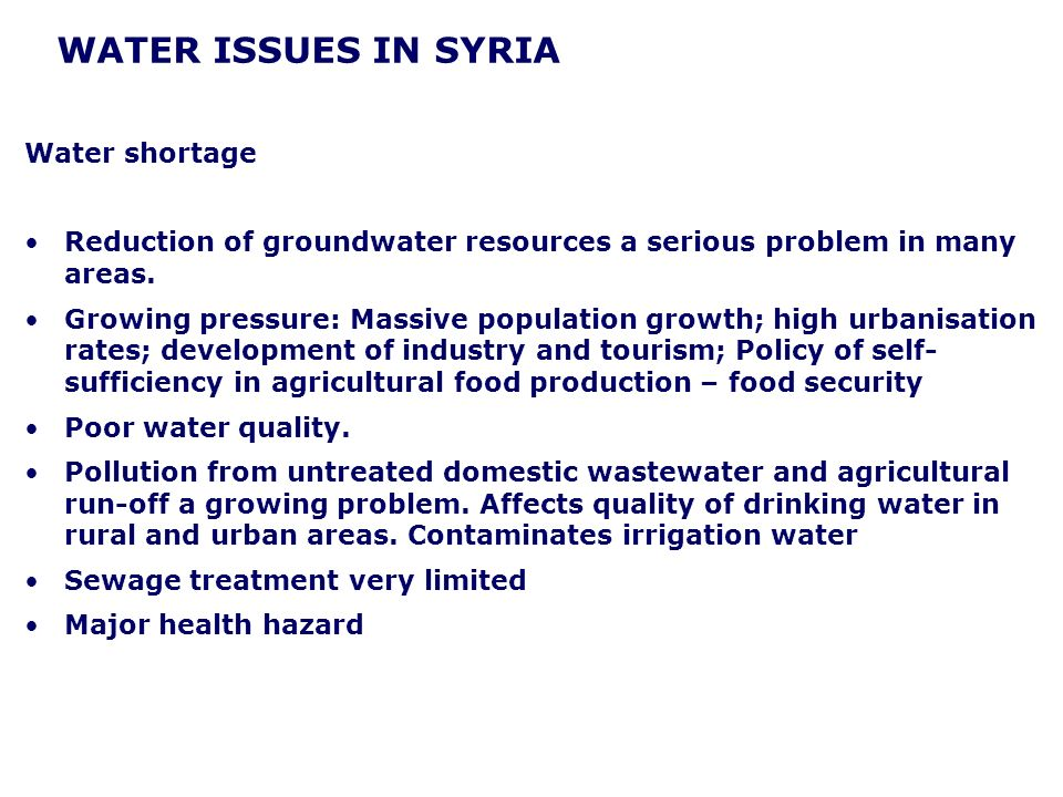 WATER ISSUES IN SYRIA Water shortage Reduction of groundwater resources a serious problem in many areas.
