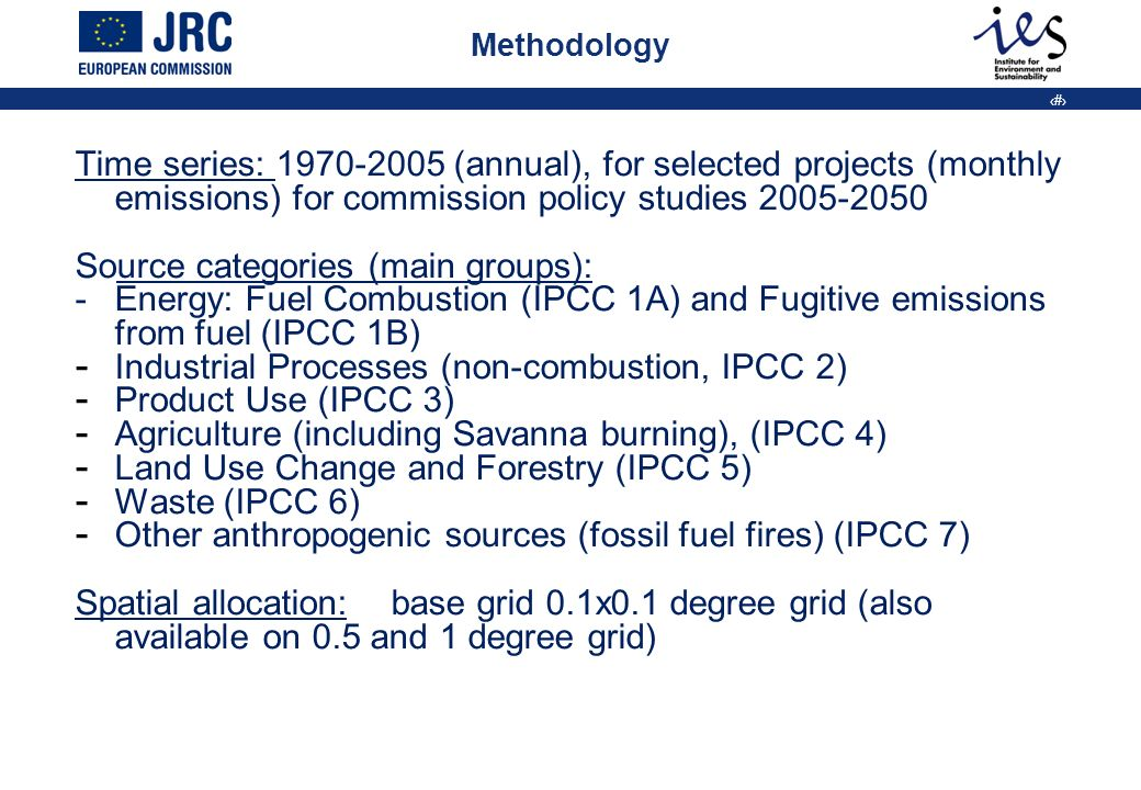 5 Methodology Time series: 1970-2005 (annual), for selected projects (monthly emissions) for commission policy studies 2005-2050 Source categories (ma