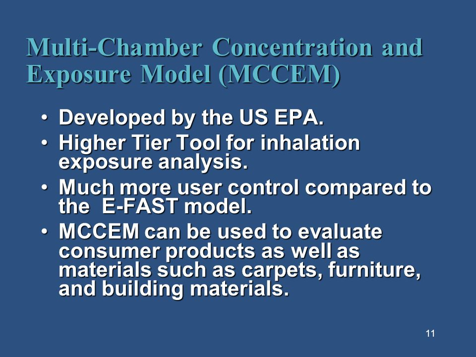 11 Multi-Chamber Concentration and Exposure Model (MCCEM) Developed by the US EPA.Developed by the US EPA. Higher Tier Tool for inhalation exposure an