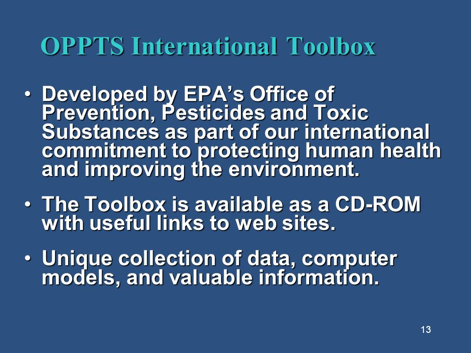 13 OPPTS International Toolbox Developed by EPAs Office of Prevention, Pesticides and Toxic Substances as part of our international commitment to protecting human health and improving the environment.Developed by EPAs Office of Prevention, Pesticides and Toxic Substances as part of our international commitment to protecting human health and improving the environment.