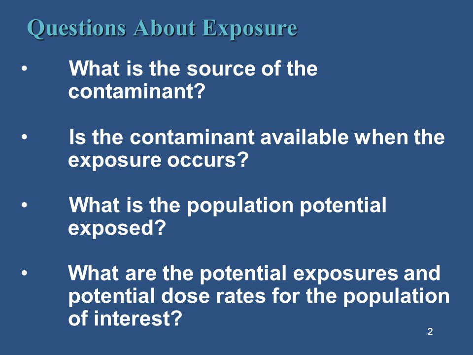 2 Questions About Exposure What is the source of the contaminant.