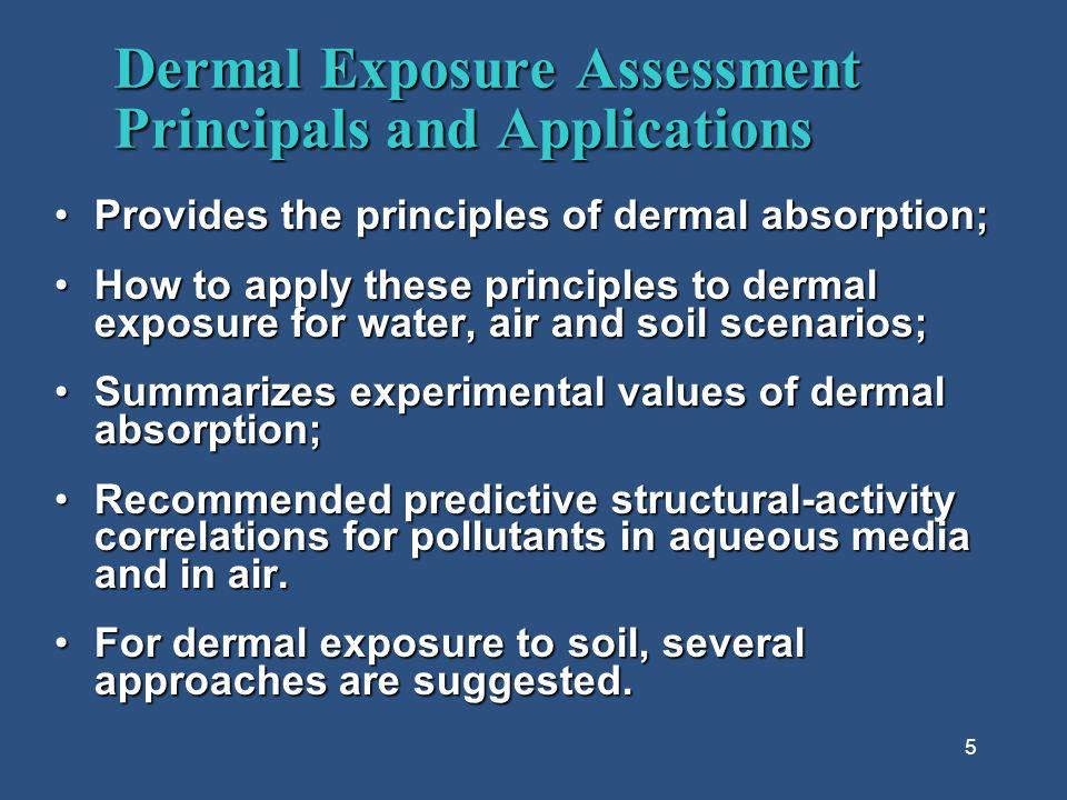 5 Dermal Exposure Assessment Principals and Applications Provides the principles of dermal absorption;Provides the principles of dermal absorption; Ho
