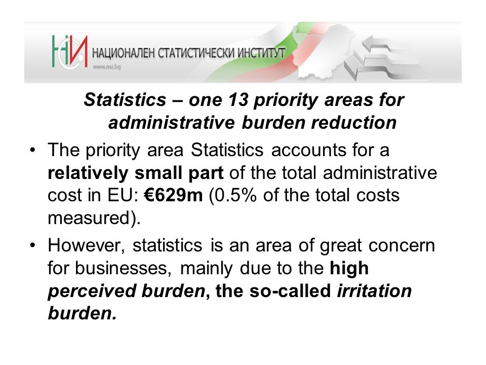 Statistics – one 13 priority areas for administrative burden reduction The priority area Statistics accounts for a relatively small part of the total administrative cost in EU: 629m (0.5% of the total costs measured).