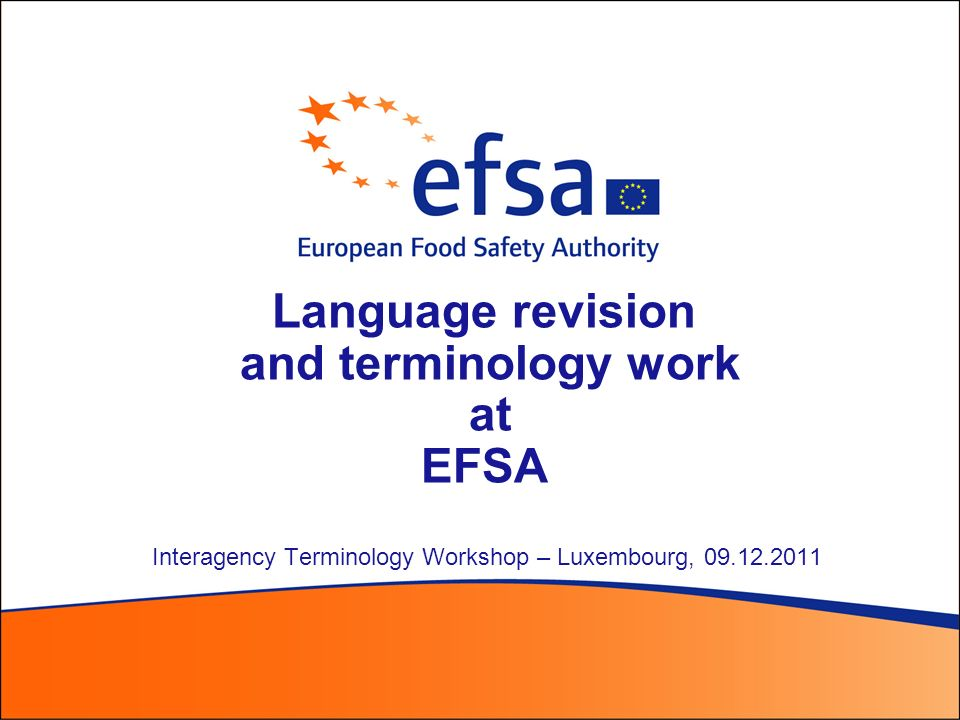 Language revision and terminology work at EFSA Interagency Terminology Workshop – Luxembourg, 09.12.2011