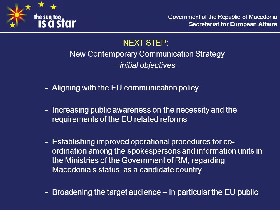 Government of the Republic of Macedonia Secretariat for European Affairs NEXT STEP: New Contemporary Communication Strategy - initial objectives - -Al