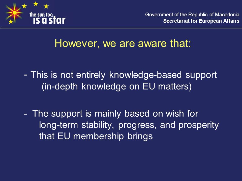 Government of the Republic of Macedonia Secretariat for European Affairs However, we are aware that: - This is not entirely knowledge-based support (i