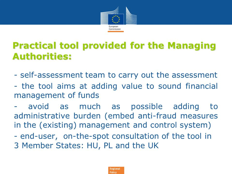 Regional Policy Practical tool provided for the Managing Authorities: - self-assessment team to carry out the assessment - the tool aims at adding val