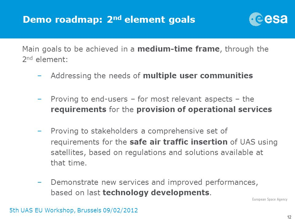 12 5th UAS EU Workshop, Brussels 09/02/2012 Demo roadmap: 2 nd element goals Main goals to be achieved in a medium-time frame, through the 2 nd elemen