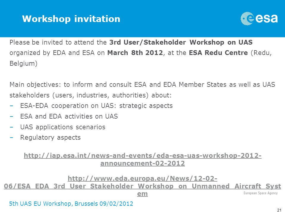 21 5th UAS EU Workshop, Brussels 09/02/2012 Workshop invitation Please be invited to attend the 3rd User/Stakeholder Workshop on UAS organized by EDA