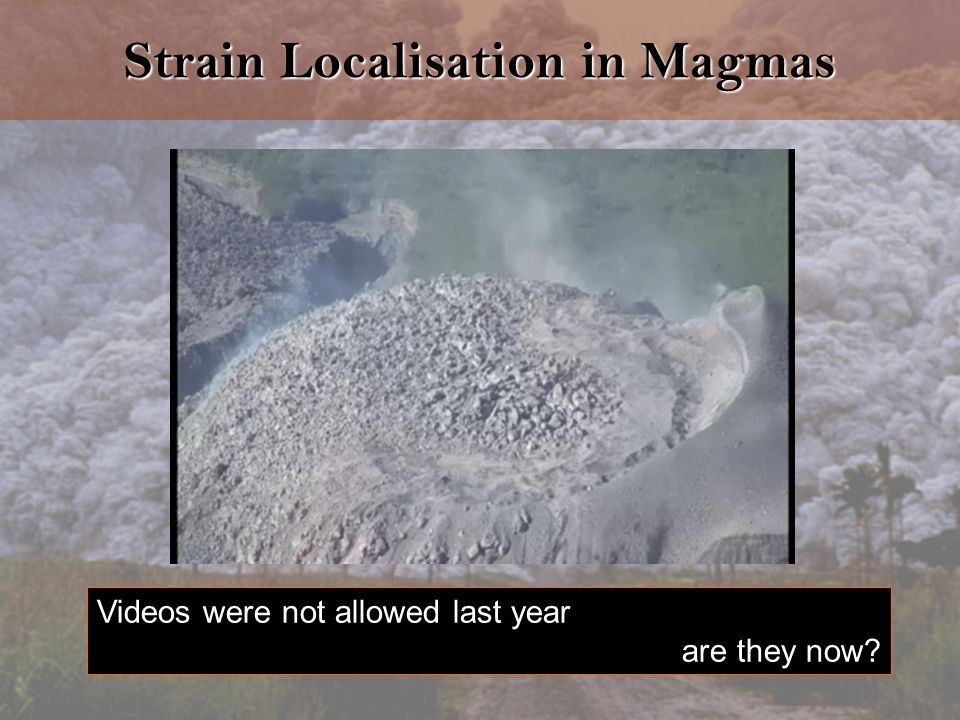 Strain Localisation in Magmas Videos were not allowed last year are they now?