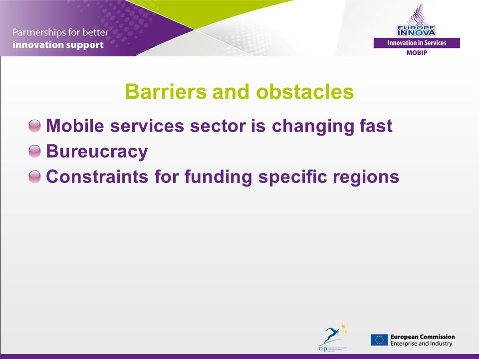 Barriers and obstacles Mobile services sector is changing fast Bureucracy Constraints for funding specific regions
