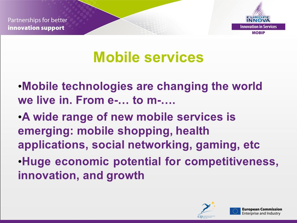 Mobile services Mobile technologies are changing the world we live in.