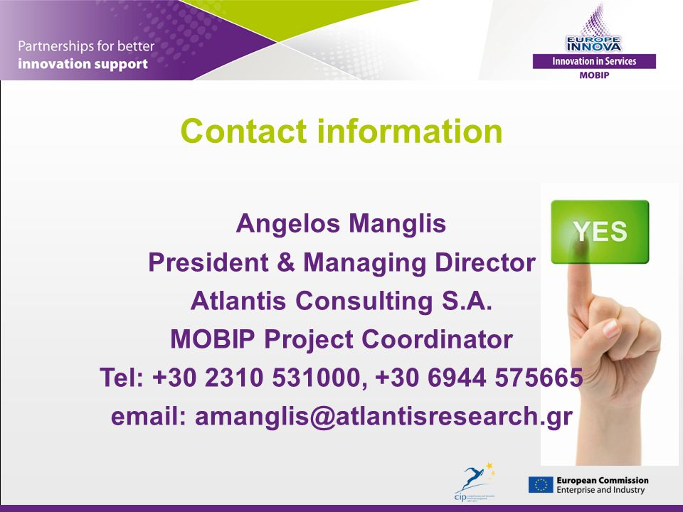 Contact information Angelos Manglis President & Managing Director Atlantis Consulting S.A. MOBIP Project Coordinator Tel: +30 2310 531000, +30 6944 57
