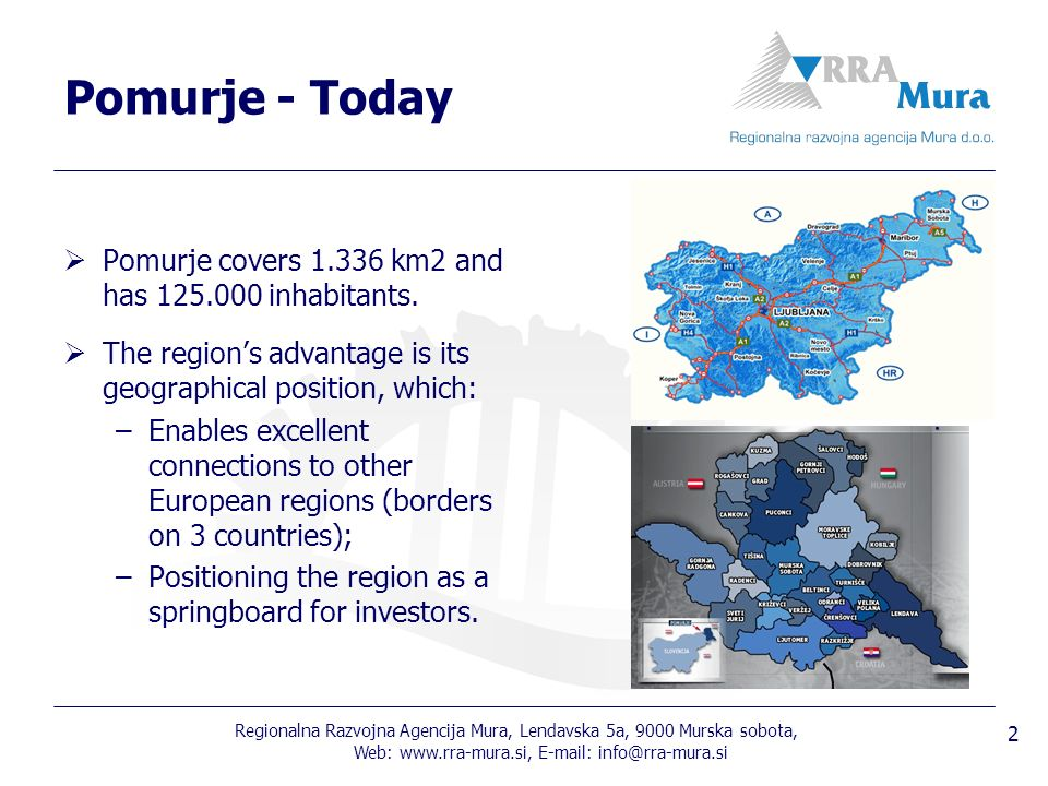 Regionalna Razvojna Agencija Mura, Lendavska 5a, 9000 Murska sobota, Web: Pomurje - Today Pomurje covers km2 and has inhabitants.