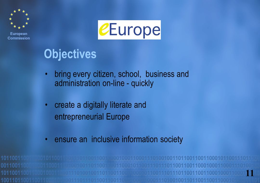 bring every citizen, school, business and administration on-line - quickly create a digitally literate and entrepreneurial Europe ensure an inclusive information society Objectives 11