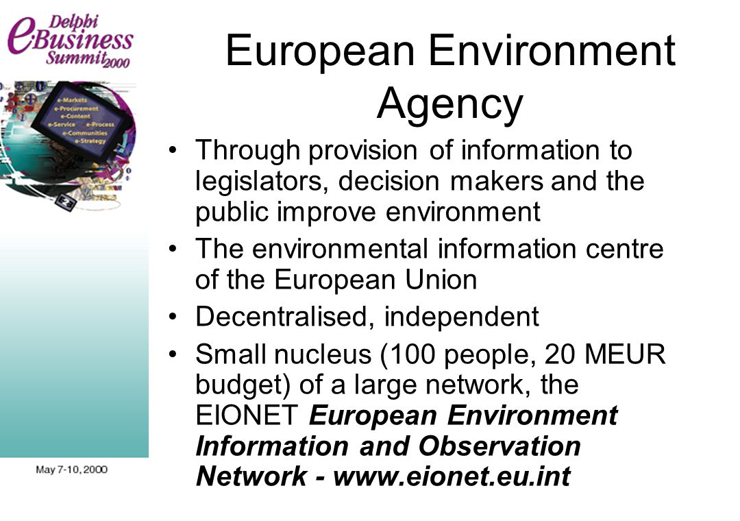 European Environment Agency Through provision of information to legislators, decision makers and the public improve environment The environmental info