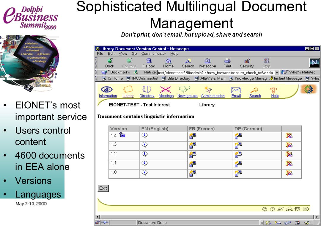 Sophisticated Multilingual Document Management Dont print, dont email, but upload, share and search EIONETs most important service Users control content 4600 documents in EEA alone Versions Languages