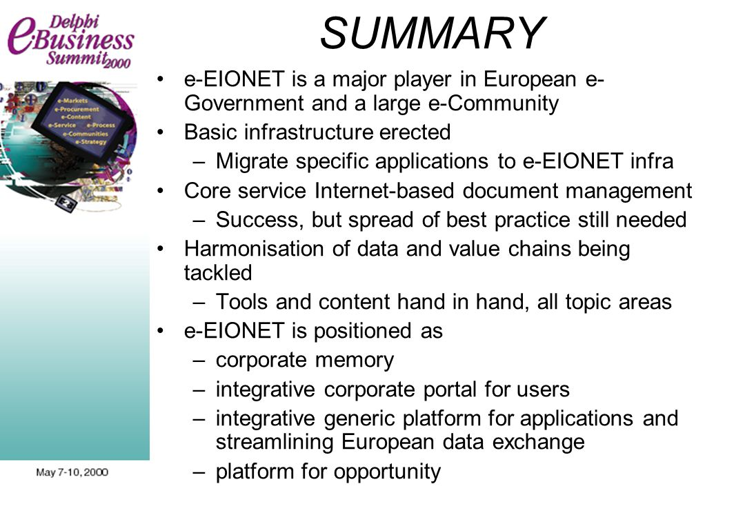 SUMMARY e-EIONET is a major player in European e- Government and a large e-Community Basic infrastructure erected –Migrate specific applications to e-