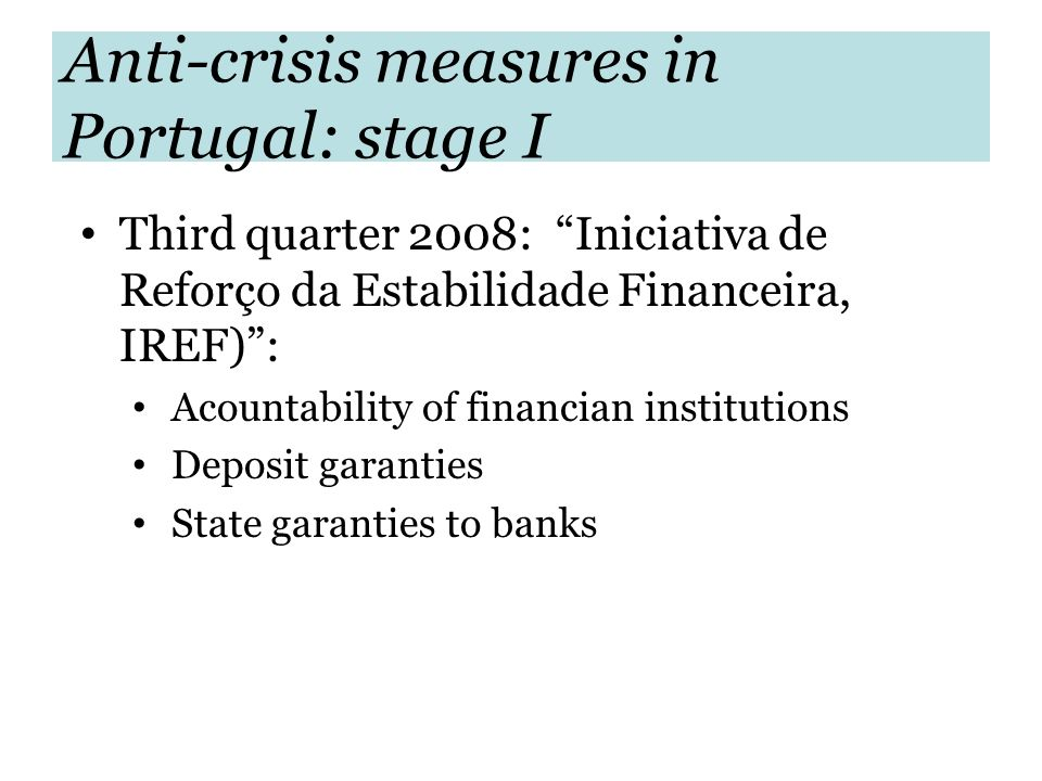 Anti-crisis measures in Portugal: stage I Third quarter 2008: Iniciativa de Reforço da Estabilidade Financeira, IREF): Acountability of financian inst