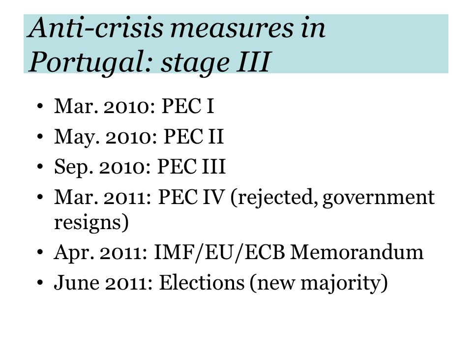Anti-crisis measures in Portugal: stage III Mar. 2010: PEC I May. 2010: PEC II Sep. 2010: PEC III Mar. 2011: PEC IV (rejected, government resigns) Apr