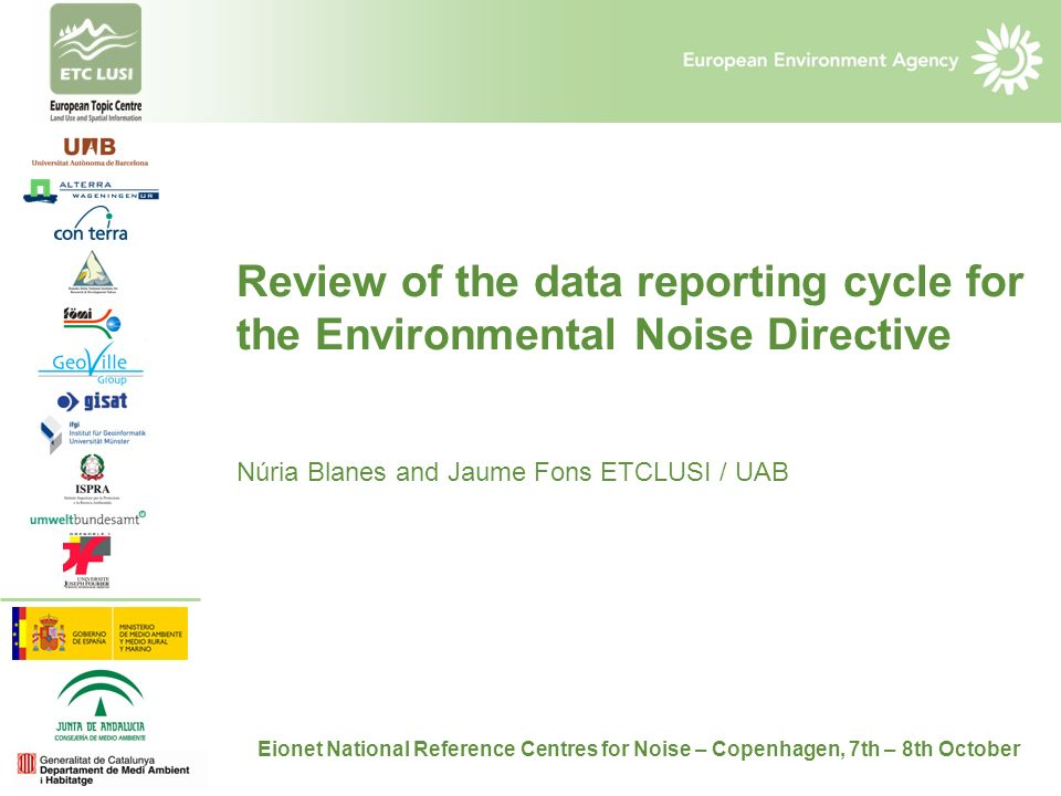 Review of the data reporting cycle for the Environmental Noise Directive Núria Blanes and Jaume Fons ETCLUSI / UAB Eionet National Reference Centres f
