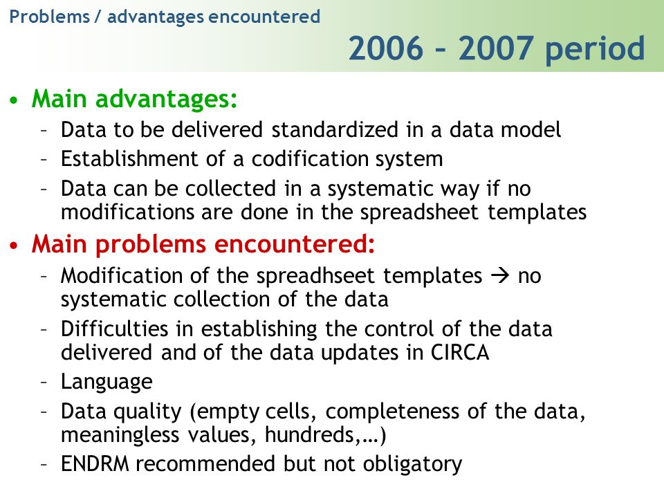 Main advantages: –Data to be delivered standardized in a data model –Establishment of a codification system –Data can be collected in a systematic way