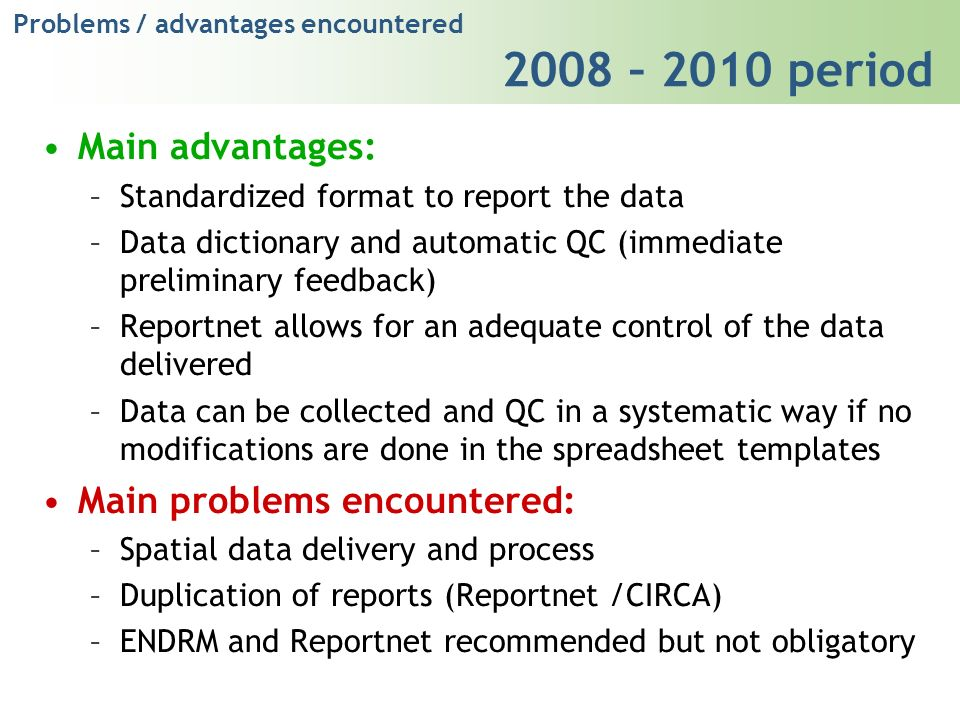 Problems / advantages encountered 2008 – 2010 period Main advantages: –Standardized format to report the data –Data dictionary and automatic QC (immed