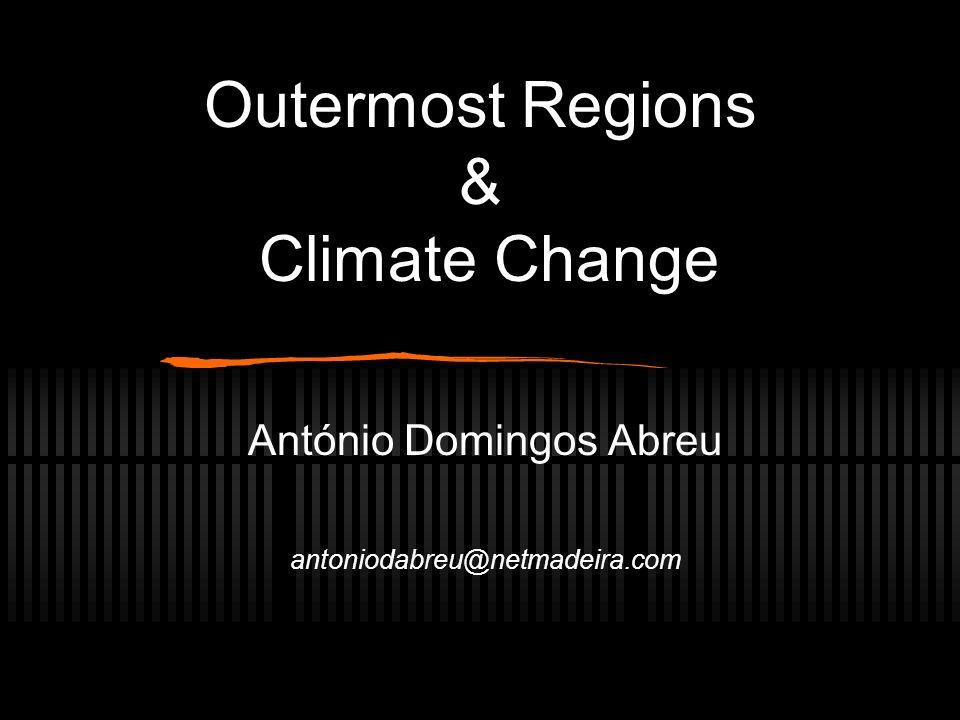 Outermost Regions & Climate Change António Domingos Abreu antoniodabreu@netmadeira.com
