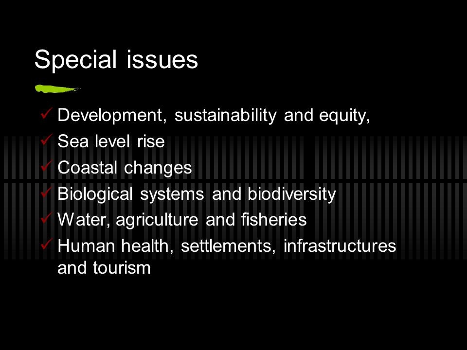 Special issues Development, sustainability and equity, Sea level rise Coastal changes Biological systems and biodiversity Water, agriculture and fishe