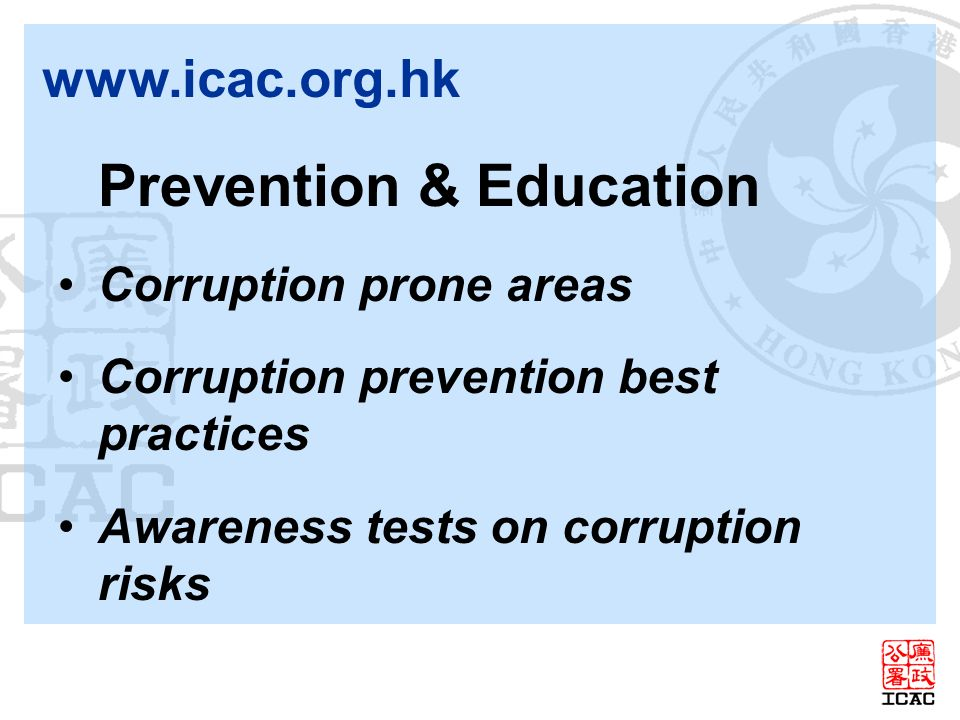 www.icac.org.hk Prevention & Education Corruption prone areas Corruption prevention best practices Awareness tests on corruption risks