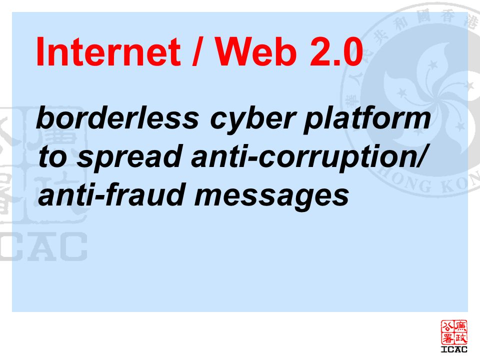 Internet / Web 2.0 borderlesscyber platform to spread anti-corruption/ anti-fraud messages