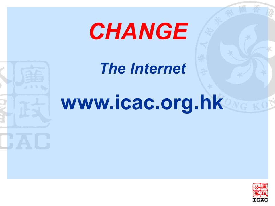 CHANGE The Internet www.icac.org.hk