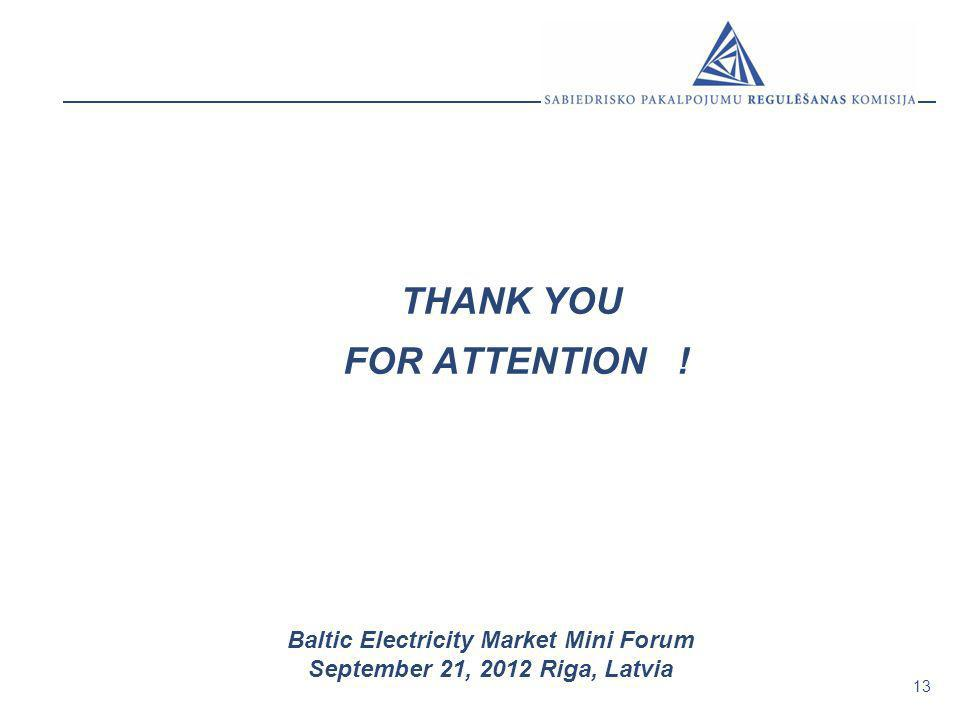 13 Baltic Electricity Market Mini Forum September 21, 2012 Riga, Latvia THANK YOU FOR ATTENTION !