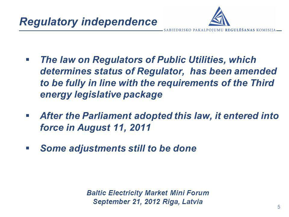 5 Baltic Electricity Market Mini Forum September 21, 2012 Riga, Latvia Regulatory independence The law on Regulators of Public Utilities, which determ