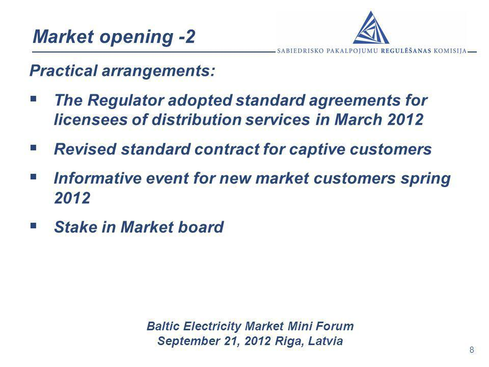 8 Baltic Electricity Market Mini Forum September 21, 2012 Riga, Latvia Market opening -2 Practical arrangements: The Regulator adopted standard agreem