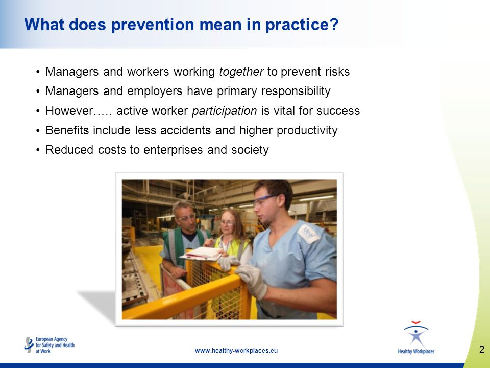 www.healthy-workplaces.eu Managers and workers working together to prevent risks Managers and employers have primary responsibility However….. active