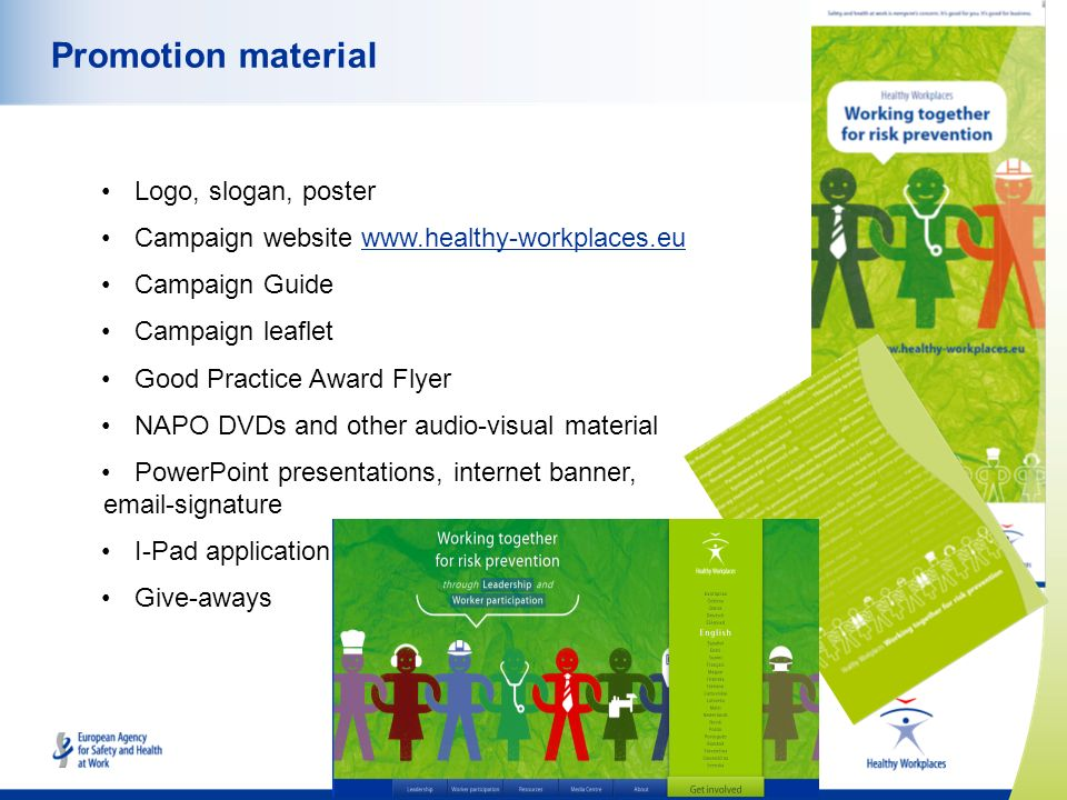 www.healthy-workplaces.eu Promotion material Logo, slogan, poster Campaign website www.healthy-workplaces.eu Campaign Guide Campaign leaflet Good Prac
