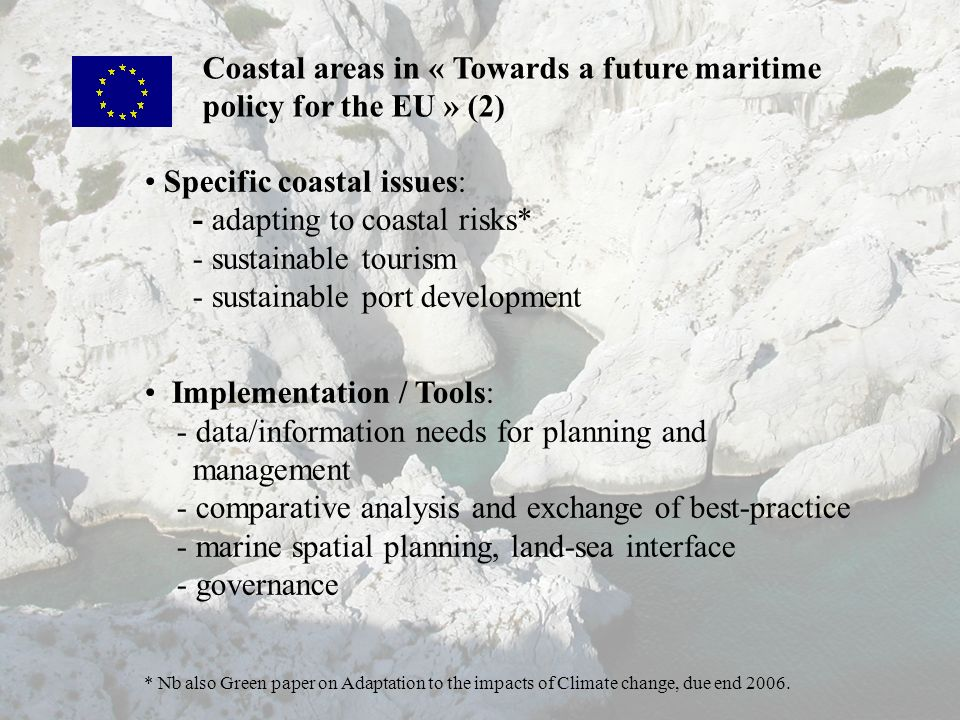 Specific coastal issues: - adapting to coastal risks* - sustainable tourism - sustainable port development Implementation / Tools: - data/information