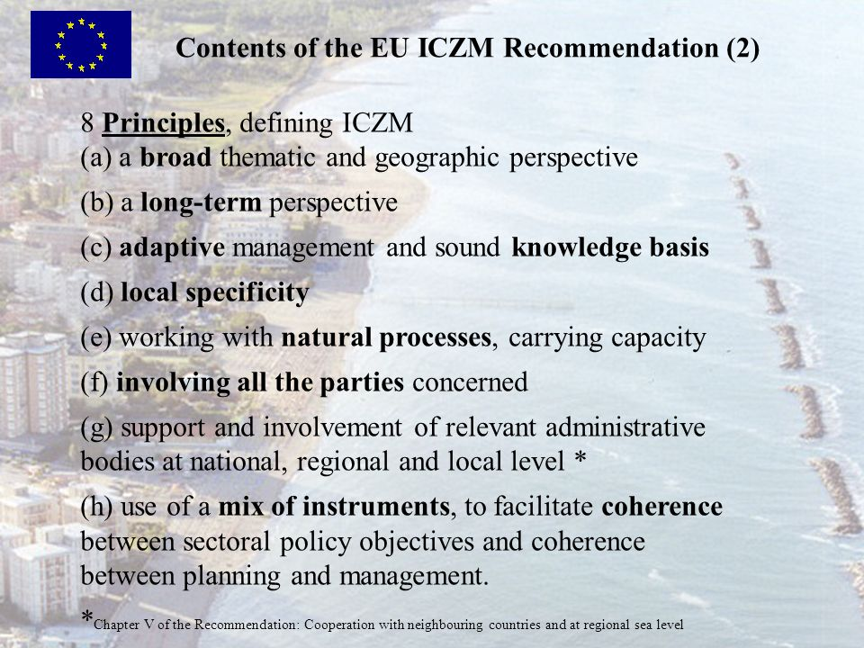 8 Principles, defining ICZM (a) a broad thematic and geographic perspective (b) a long-term perspective (c) adaptive management and sound knowledge ba